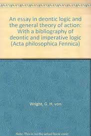 an essay in deontic logic and the general theory of action a an essay in deontic logic and the general theory of action a bibliography of deontic and imperative logic acta philosophica fennica g h von