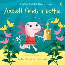 Axolotl Finds a Bottle (Phonics Readers) - Lesley Sims