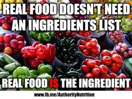 Real food doesn't need an ingredients list, because real food IS ... via Relatably.com