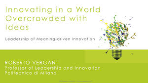 Roberto Verganti Design Driven Innovation Pdf Innovating In A World Overcrowded With Ideas The Big