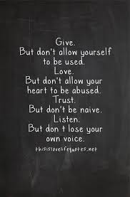 Give But Don't Allow Yourself To Be Used Love But Lifehack Gorgeous Giving Love Quotes