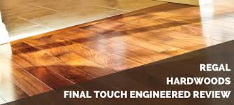 regal hardwoods final touch engineered hardwood review 2018 pros cons