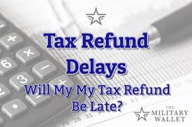2019 Tax Refund Delays 2018 Tax Year Late Tax Refunds