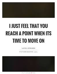 It Time To Move On Quotes Time To Move On Quotes And Sayings 16