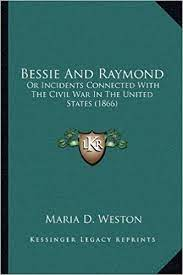 Amazon | Bessie and Raymond: Or Incidents Connected with the Civil War in  the United Stator Incidents Connected with the Civil War in the United  States (1866) Es (1866) | Weston, Maria D | Literary