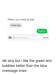 Green Text Bubble When You Mad At Bae I Love You O Text Message Thanks Send