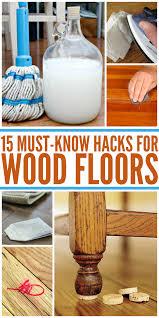 15 wood floor hacks every homeowner needs to know 15 wood floor hacks every homeowner needs to know diy wood floors clean hardwood floors