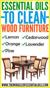 Best way to clean wood furniture Repair Essential Oils For Cleaning Wood Furniture Essential Oils For Cleaning Wood Furniture The Miracle Of