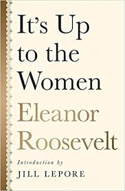 it s up to the women eleanor roosevelt jill lepore  it s up to the women eleanor roosevelt jill lepore 9781568585949 com books