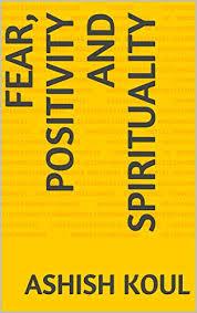 Fear, Positivity and Spirituality - Kindle edition by Koul, Ashish.  Religion & Spirituality Kindle eBooks @ Amazon.com.