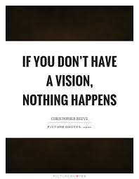 Quotes About Vision Stunning If You Don't Have A Vision Nothing Happens Picture Quotes