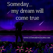 My Dream Comes True Quotes Best Of Someday My Dream Will Come True Informative Quotes