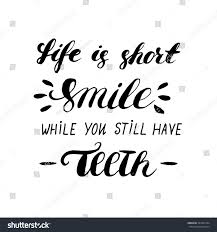 Short Quote About Smiling Life Short Smile While You Still Stock