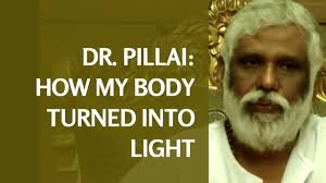 Dr Pillai Light Body How My Body Turned Into Light Dr Pillais Light Body Insights