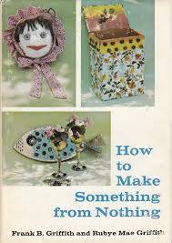 How To Make Something from Nothing: Rubye Mae & Frank B. Griffith GRIFFITH,  Bill Abrahams: Amazon.com: Books