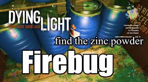 Dying Light Turpentine Dying Light Find The Zinc Powder Turpentine L Firebug