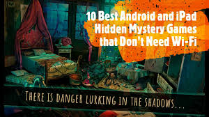 Get your hidden object fix with these 4 incredible games! 10 Best Hidden Mystery Games For Android And Ipad That Don T Need Internet Playoholic