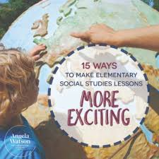 15 ways to make elementary <b>social studies</b> lessons more exciting
