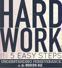 what is hard work primer hard work in 5 easy steps understanding perseverance in the modern age