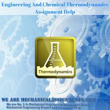 engineering and chemical thermodynamics mechanical engineering  engineering and chemical thermodynamics mechanical engineering help