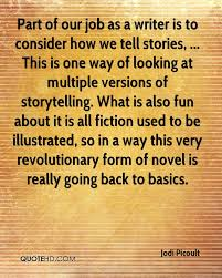 jodi picoult quotes quotehd part of our job as a writer is to consider how we tell stories