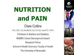 2 nutrition and pain clare collins phd bsc dip nutr t dip clin epi advapd fdaa professor in nutrition and tetics nhmrc career development award