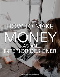 Do Interior Designers Make Money How To Make Money As An Interior Designer Interior Design