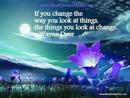 Wayne Dyer Quotes If You Change The Way You Look At Things The