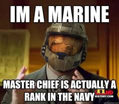 IM A MARINE MASTER CHIEF IS ACTUALLY A RANk in the navy - Halo ... via Relatably.com