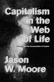 book review essay sara nelson on jason moore s capitalism in book review essay sara nelson on jason moore s capitalism in the web of life ecology and the accumulation of capital org