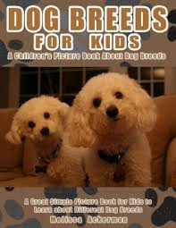dog breeds for kids a children s picture book about dog breeds a great simple