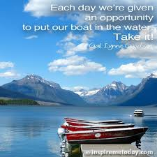 Boat Quotes Beauteous Each Day We're Given An Opportunity To Put Our Boat In The Water