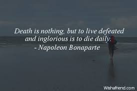 Napoleon Bonaparte Quote Death Is Nothing But To Live Defeated And Mesmerizing Daily Death Quotes