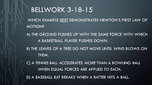 Laws Of Motion Examples Bellwork Which Example Best Demonstrates Newtons First Law