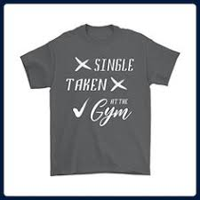 single taken at the gym funny t shirt gym
