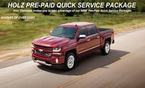 holz chevrolet invites you to take advane of our new pre paid quick service package enjoy savings of over 220