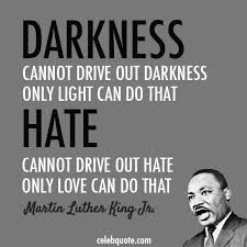 Martin Luther King Quotes On Love Best Martin Luther King Jr Quote About Love Light Hate Darkness CQ