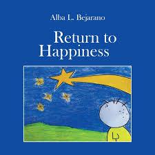 Return to Happiness: Bejarano, Alba L: 9781546298281: Amazon.com ...