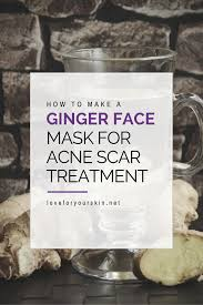 how to make a ginger face mask for acne scar removal diy face mask