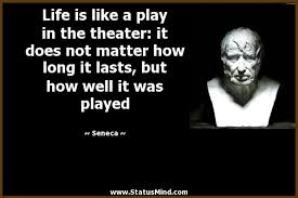 Life Is Like A Play In The Theater It Does Not StatusMind Magnificent Theater Quotes