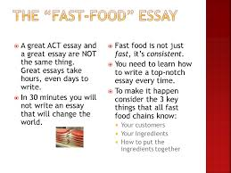 "the ""fast food"" essay ideas from ppt  a great act essay and a great essay are not the same thing"