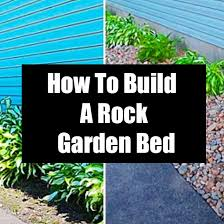 how to build a rock garden bed