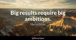 Heraclitus Quotes Awesome Big Results Require Big Ambitions Heraclitus BrainyQuote