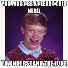 you must be at least this nerd to understand the joke - nerdy kid ... via Relatably.com