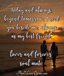 Today And Always Beyond Tomorrow I Need You Beside Me Always As