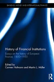 history of financial institutions essays on the history of  history of financial institutions essays on the history of european finance 1800 1950 hardback routledge