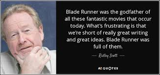 Blade Runner Quotes Impressive Ridley Scott Quote Blade Runner Was The Godfather Of All These