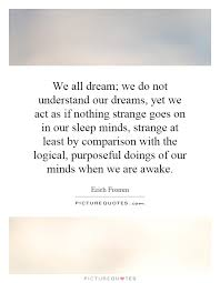 Quotes On Sleep And Dreams Best Of We All Dream We Do Not Understand Our Dreams Yet We Act As If