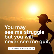 You See Me When I Strugle But U Dont See Me Quit