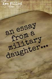 "an essay from a military daughter awefilled veterans wife ""hi my is makenzie pickens and my dad is sfc michael pickens he just came back from while my dad was gone my whole room was filed"